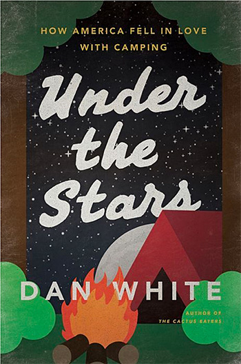 Under the Stars: How America Fell in Love with Camping at werd.com