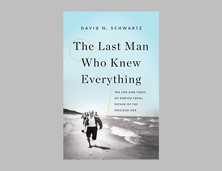 The Last Man Who Knew Everything: The Life and Times of Enrico Fermi, Father of the Nuclear Age at werd.com