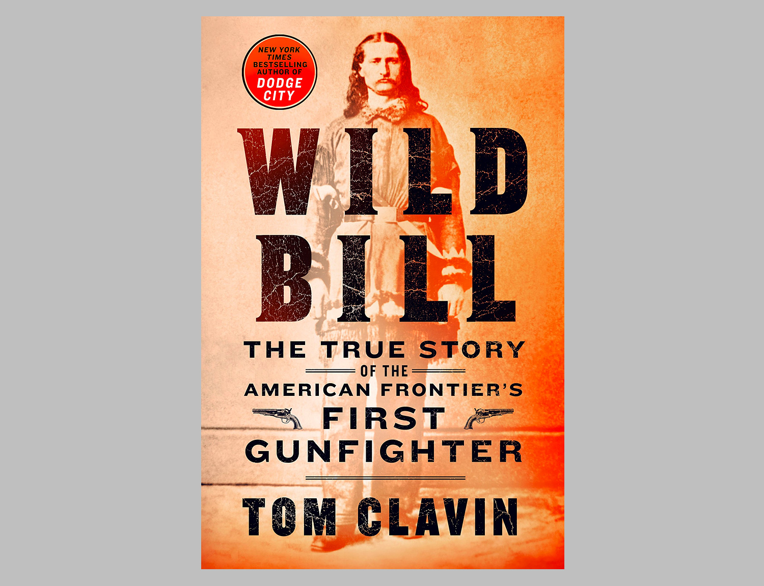 Wild Bill: The True Story of the American Frontier's First Gunfighter at werd.com