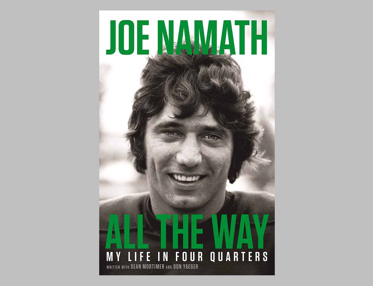 All the Way: My Life in Four Quarters by Joe Namath at werd.com